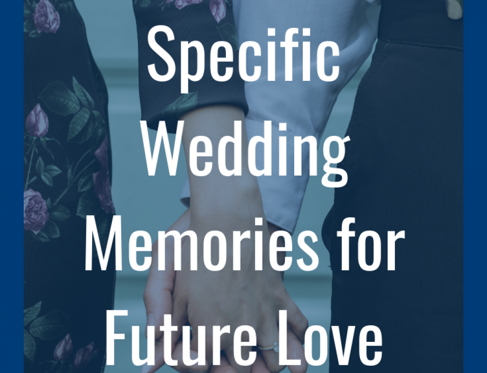 Creating Specific Wedding Memories for Future Love