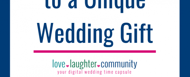 A unique wedding gift of a digital wedding time capsule.